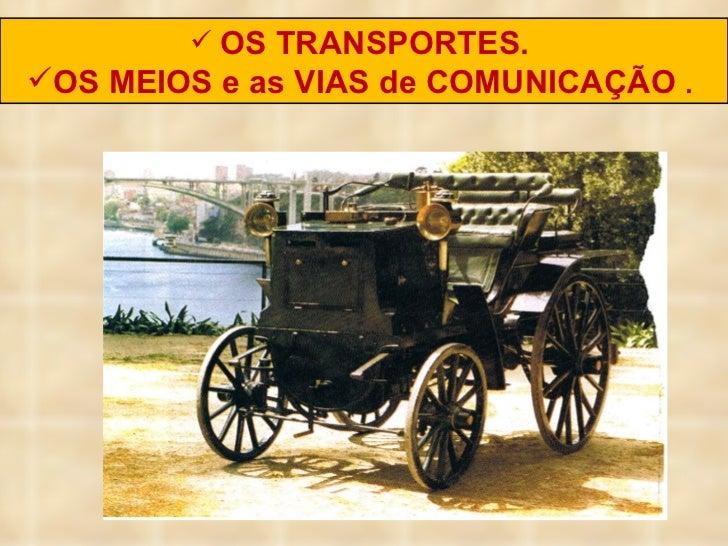 <ul><li>OS TRANSPORTES.  </li></ul><ul><li>OS MEIOS e as VIAS de COMUNICAÇÃO  .  </li></ul>