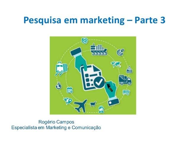 Pesquisa em marketing – Parte 3