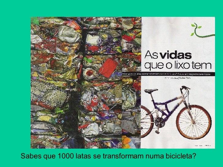Sabes que 1000 latas se transformam numa bicicleta?