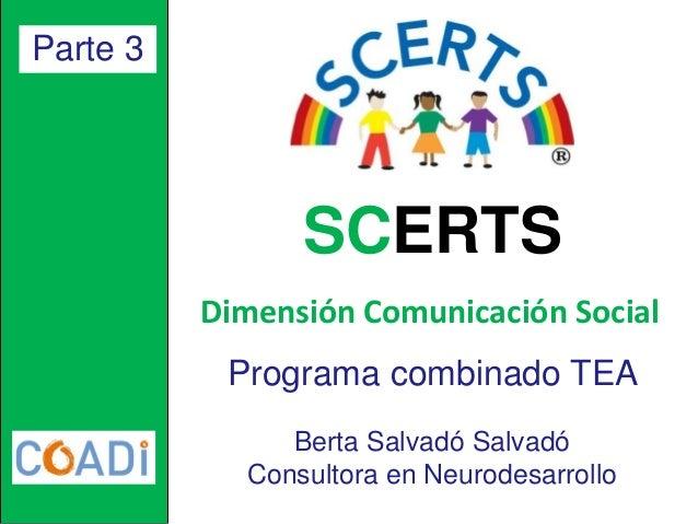 Programa combinado TEA  Berta Salvadó Salvadó  Consultora en Neurodesarrollo  Parte 3  SCERTS  Dimensión Comunicación Soci...