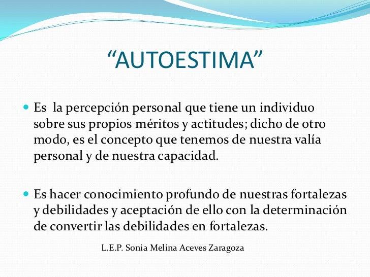 """""""AUTOESTIMA""""<br />Es  la percepción personal que tiene un individuo sobre sus propios méritos y actitudes; dicho de otro m..."""