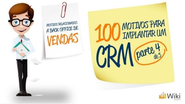 Continuando a série 100 motivo para implantar um CRM, veremos agora motivos referentes a BackOffice de CRM. Se você não te...