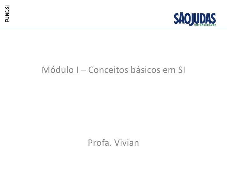 FUNDSI         Módulo I – Conceitos básicos em SI                   Profa. Vivian