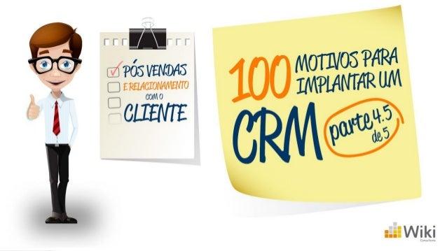 Dando continuidade a nossa série de artigos dos 100 motivos para implantar um CRM, chegamos a nossa quinta parte, porém co...