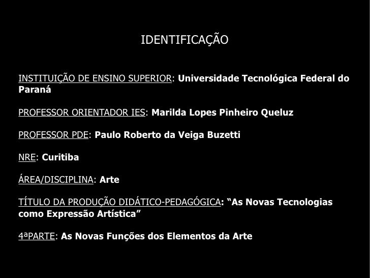 IDENTIFICAÇÃO INSTITUIÇÃO DE ENSINO SUPERIOR :  Universidade Tecnológica Federal do Paraná PROFESSOR ORIENTADOR IES :  Mar...