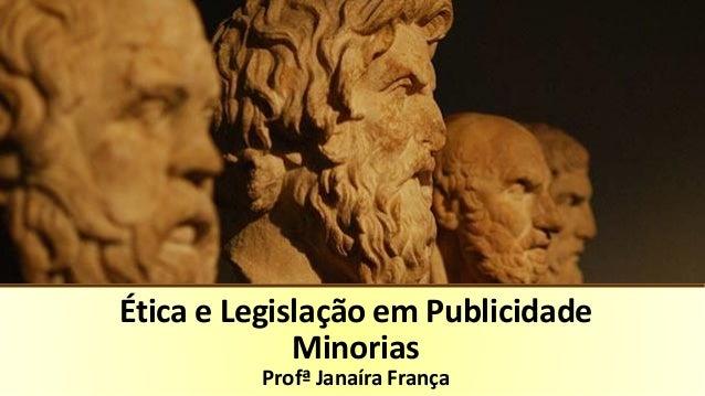 Ética e Legislação em Publicidade Minorias Profª Janaíra França