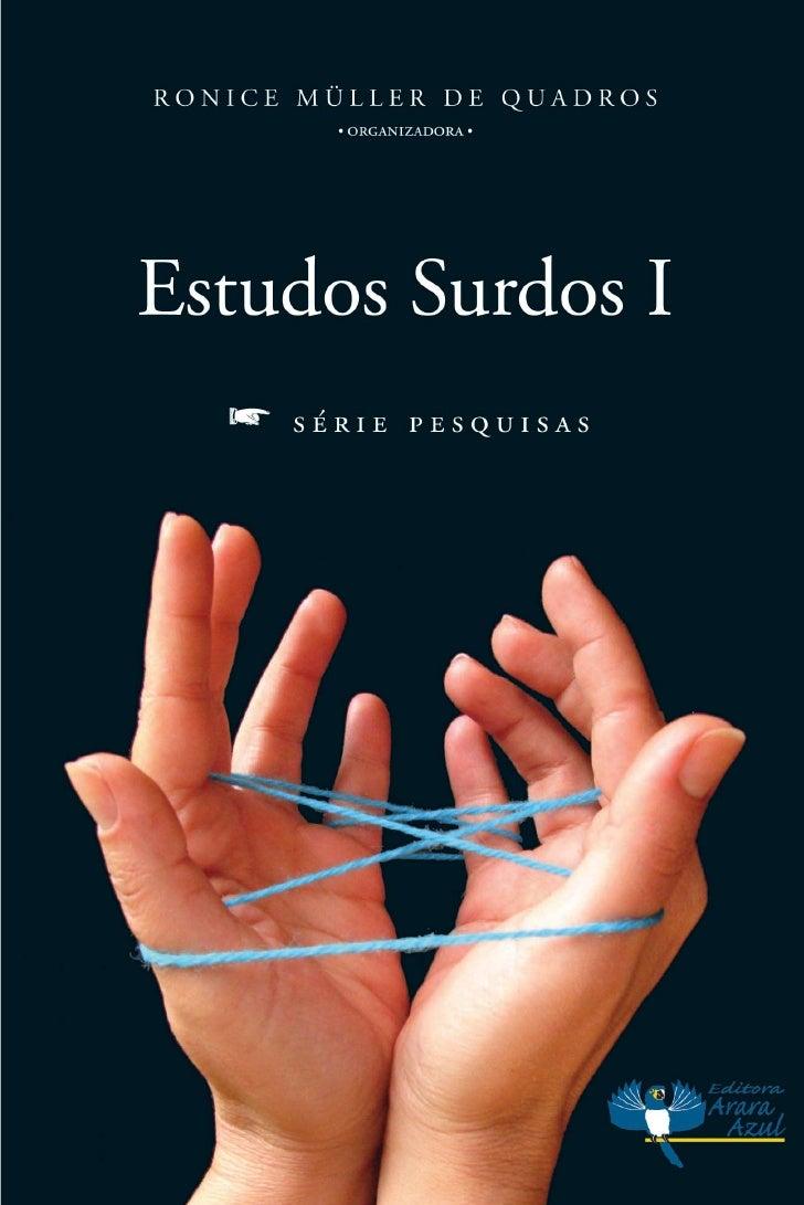 RONICE MÜLLER DE QUADROS          • ORGANIZADORA •     Estudos Surdos I    f   SÉRIE PESQUISAS