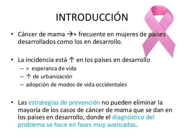 INTRODUCCIÓN • Cáncer de mama + frecuente en mujeres de países desarrollados como los en desarrollo. • La incidencia está...