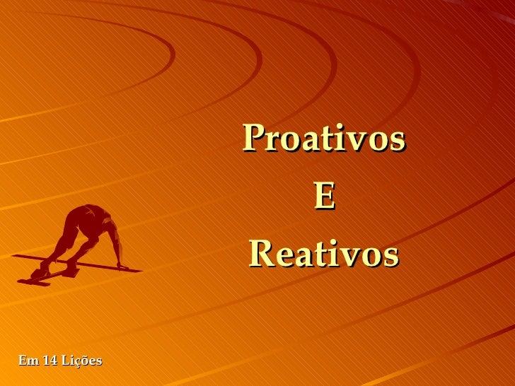 Proativos E Reativos Em 14 Lições