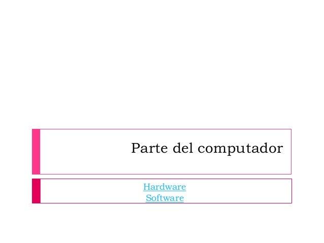 Parte del computador Hardware Software