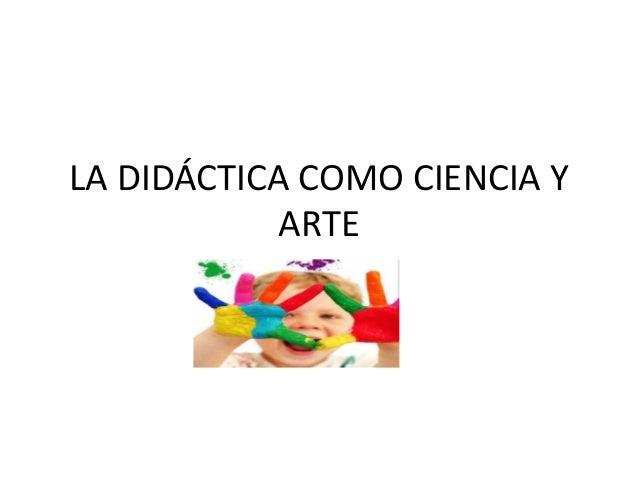 LA DIDÁCTICA COMO CIENCIA Y ARTE