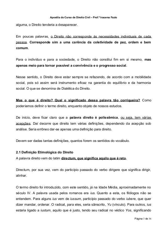 Apostila do Curso de Direito Civil – Prof.ª Iracema Fazioalguma, o Direito tenderia a desaparecer.Em poucas palavras, o Di...