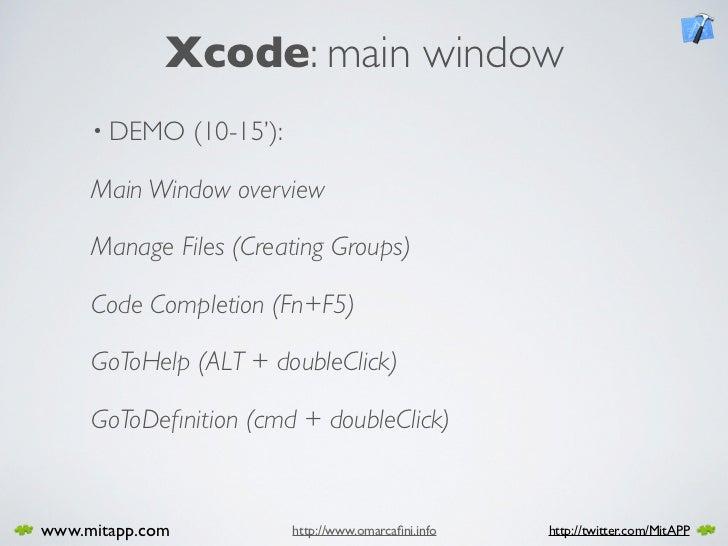 Xcode: main window      • DEMO      (10-15'):       Main Window overview       Manage Files (Creating Groups)       Code C...