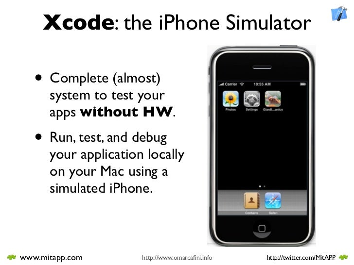 Xcode: the iPhone Simulator     • Complete (almost)       system to test your       apps without HW.     • Run, test, and ...