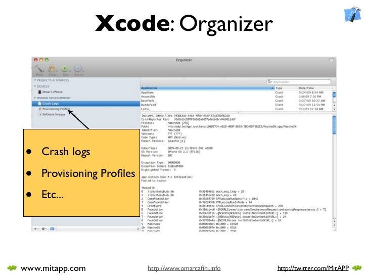 Xcode: Organizer     •   Crash logs  •   Provisioning Profiles  •   Etc...     www.mitapp.com             http://www.omarca...