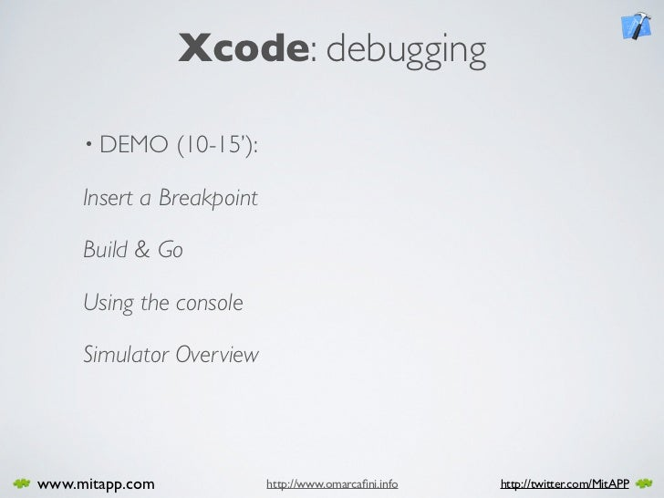 Xcode: debugging       • DEMO      (10-15'):       Insert a Breakpoint       Build & Go       Using the console       Simu...