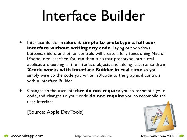 Interface Builder    •   Interface Builder makes it simple to prototype a full user        interface without writing any c...