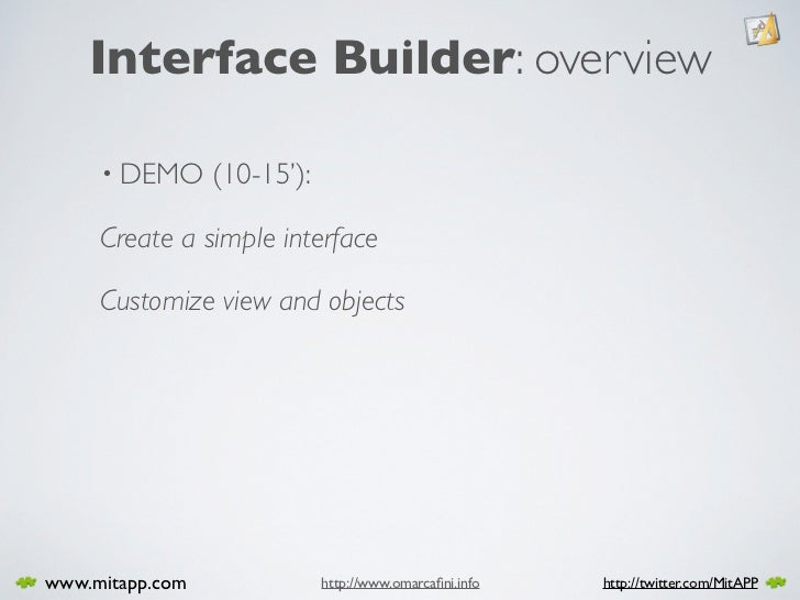 Interface Builder: overview       • DEMO      (10-15'):       Create a simple interface       Customize view and objects  ...