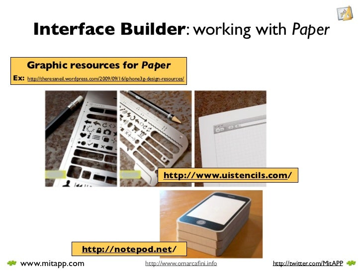 Interface Builder: working with Paper       Graphic resources for Paper Ex:   http://theresaneil.wordpress.com/2009/09/16/...