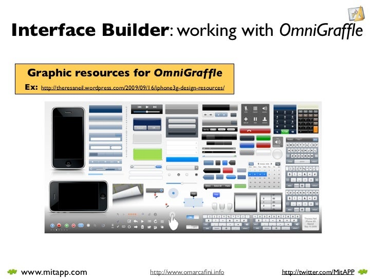 Interface Builder: working with OmniGraffle    Graphic resources for OmniGraffle  Ex:   http://theresaneil.wordpress.com/200...