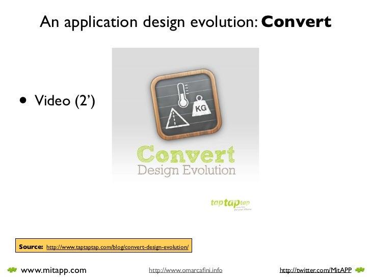 An application design evolution: Convert    • Video (2')     Source: http://www.taptaptap.com/blog/convert-design-evolutio...