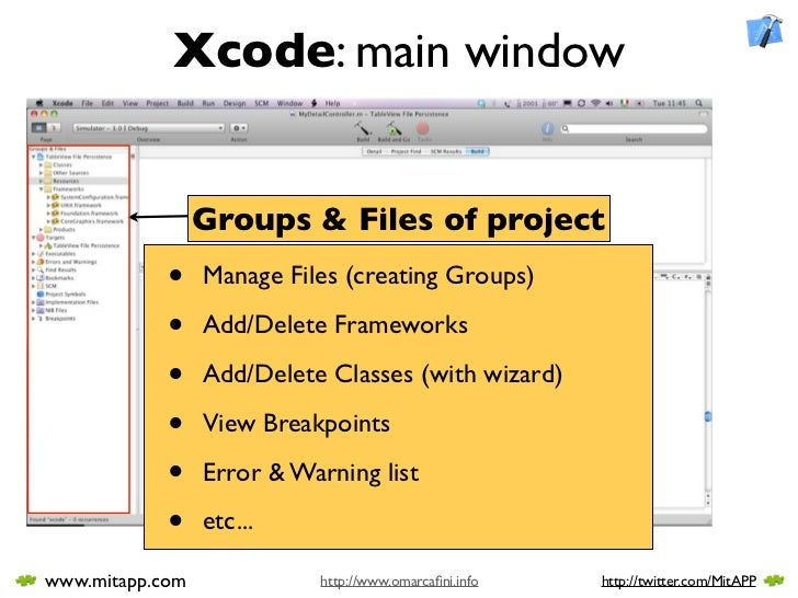 Xcode: main window                    Groups & Files of project             •    Manage Files (creating Groups)           ...