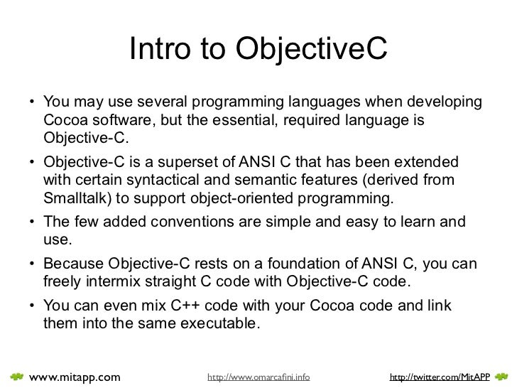 Intro to ObjectiveC • You may use several programming languages when developing   Cocoa software, but the essential, requi...