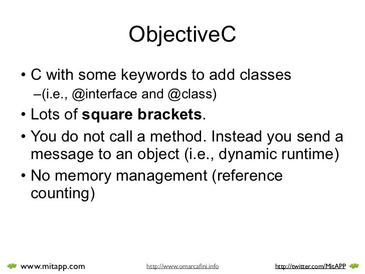 ObjectiveC • C with some keywords to add classes   –(i.e., @interface and @class) • Lots of square brackets. • You do not ...