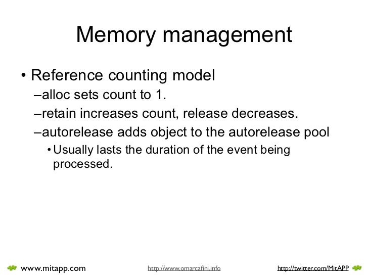Memory management • Reference counting model   –alloc sets count to 1.   –retain increases count, release decreases.   –au...