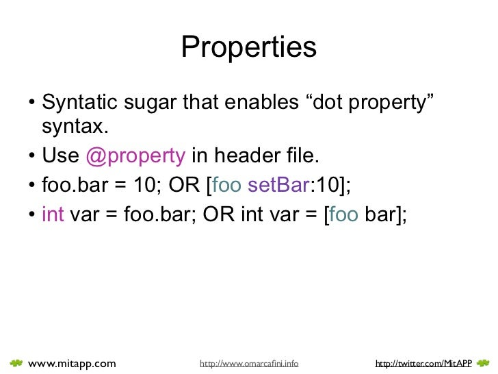 """Properties • Syntatic sugar that enables """"dot property""""   syntax. • Use @property in header file. • foo.bar = 10; OR [foo ..."""