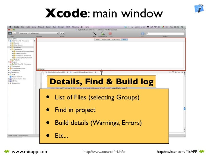 Xcode: main window                      Details, Find & Build log             •     List of Files (selecting Groups)      ...