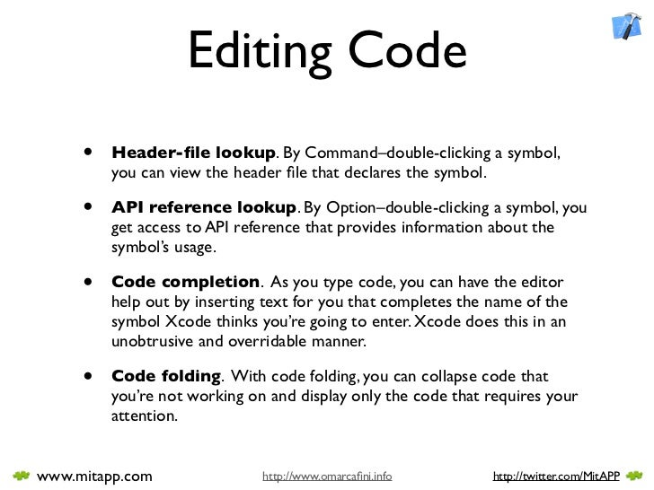 Editing Code      •   Header-file lookup. By Command–double-clicking a symbol,          you can view the header file that de...