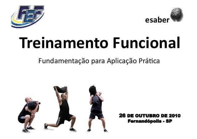 FundamentaçãoparaAplicaçãoPrá5ca TreinamentoFuncional 26 DE OUTUBRO DE 2010 Fernandópolis - SP esaber
