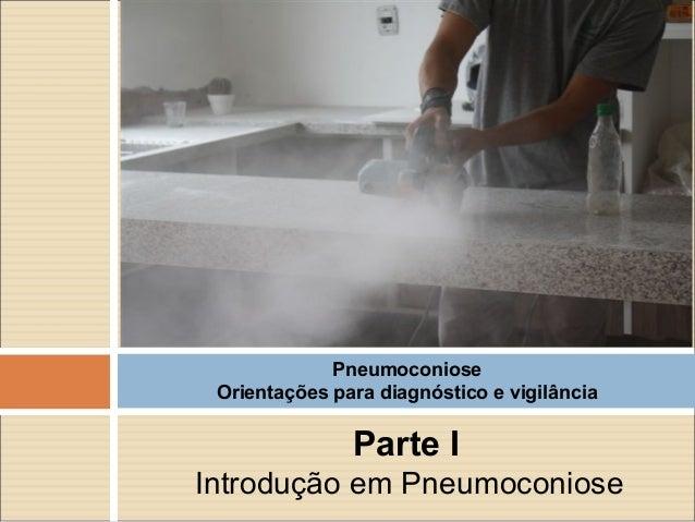 Parte I Introdução em Pneumoconiose Pneumoconiose Orientações para diagnóstico e vigilância