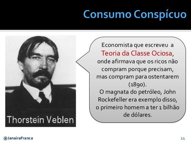 11@JanairaFranca Economista que escreveu a Teoria da Classe Ociosa, onde afirmava que os ricos não compram porque precisam...