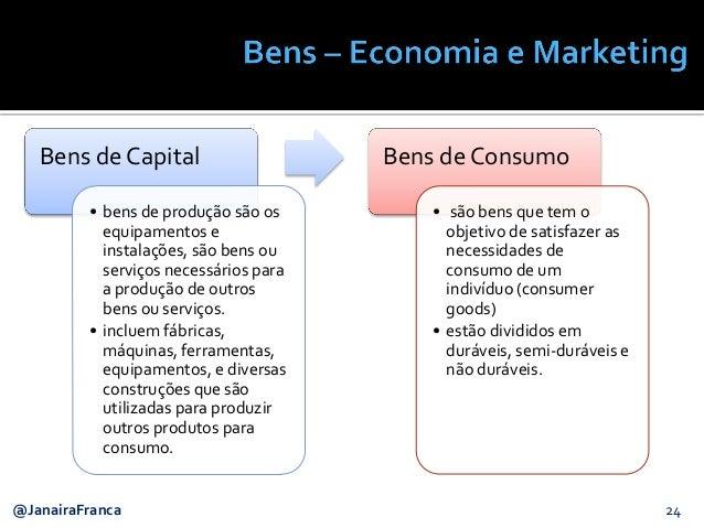 24@JanairaFranca Bens de Capital • bens de produção são os equipamentos e instalações, são bens ou serviços necessários pa...