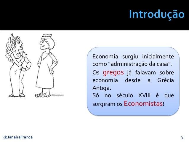 """3@JanairaFranca Economia surgiu inicialmente como """"administração da casa"""". Os gregos já falavam sobre economia desde a Gré..."""