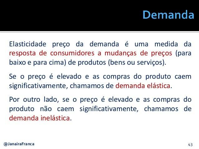 43@JanairaFranca Elasticidade preço da demanda é uma medida da resposta de consumidores a mudanças de preços (para baixo e...