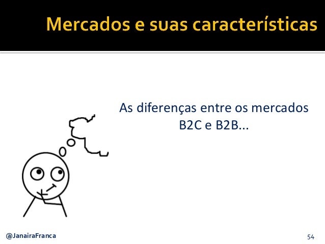 54@JanairaFranca As diferenças entre os mercados B2C e B2B...
