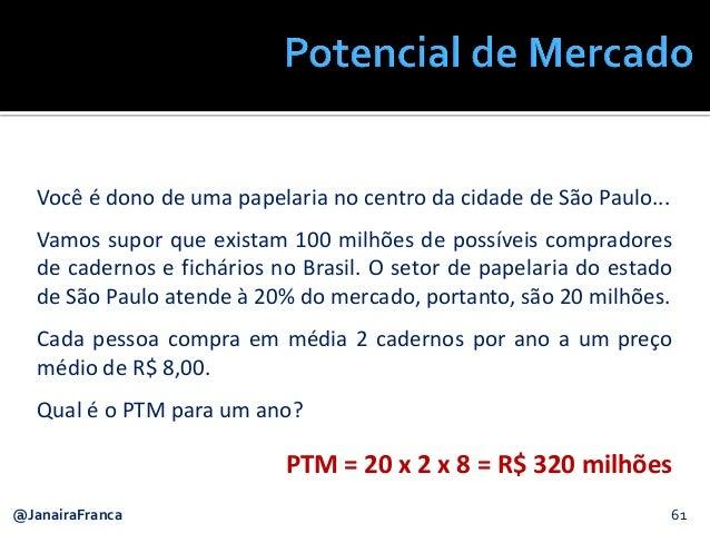 61@JanairaFranca Você é dono de uma papelaria no centro da cidade de São Paulo... Vamos supor que existam 100 milhões de p...