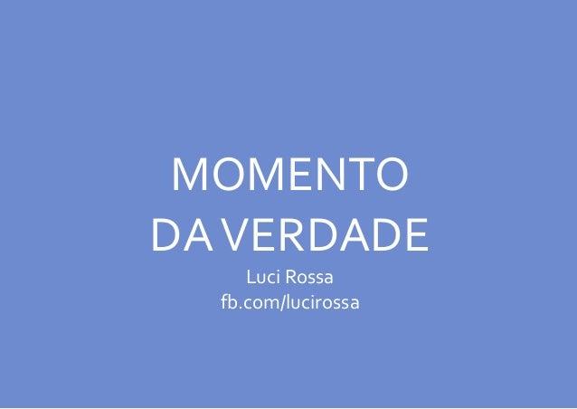 MOMENTO DAVERDADE Luci Rossa fb.com/lucirossa