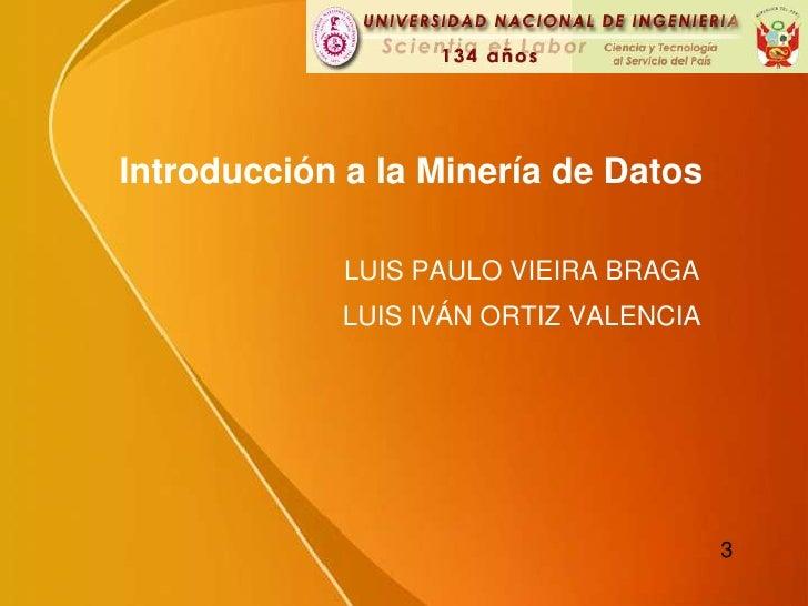 Introducción a laMinería de Datos LUIS PAULO VIEIRA BRAGA LUIS IVÁN ORTIZ VALENCIA 3