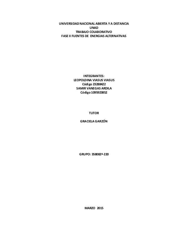 UNIVERSIDAD NACIONAL ABIERTA Y A DISTANCIA UNAD TRABAJO COLABORATIVO FASE II FUENTES DE ENERGIAS ALTERNATIVAS INTEGRANTES:...