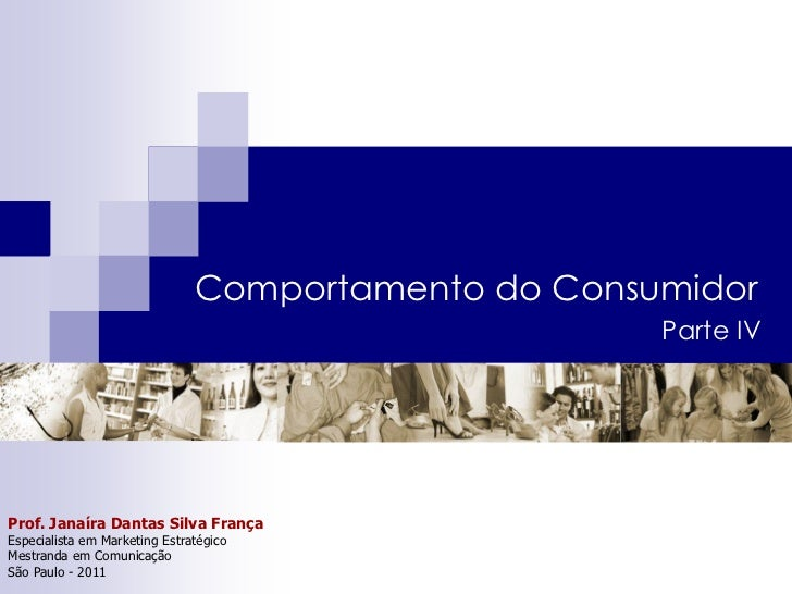 Comportamento do Consumidor                                                     Parte IVProf. Janaíra Dantas Silva FrançaE...