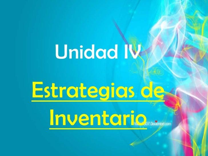 Unidad IV<br />Estrategias de Inventario<br />