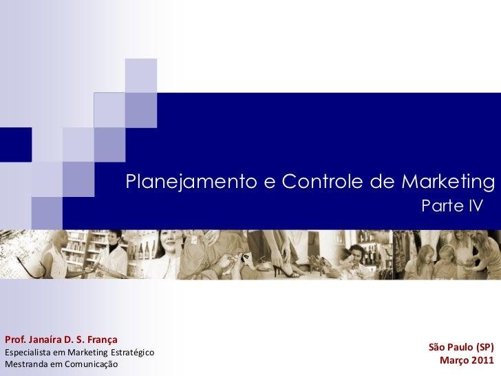 Planejamento e Controle de Marketing                                                         Parte IVProf. Janaíra D. S. F...