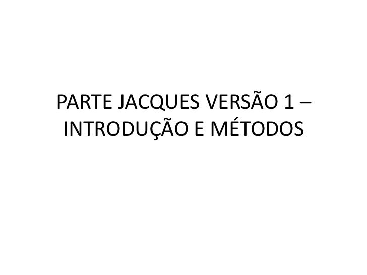 PARTE JACQUES VERSÃO 1 – INTRODUÇÃO E MÉTODOS