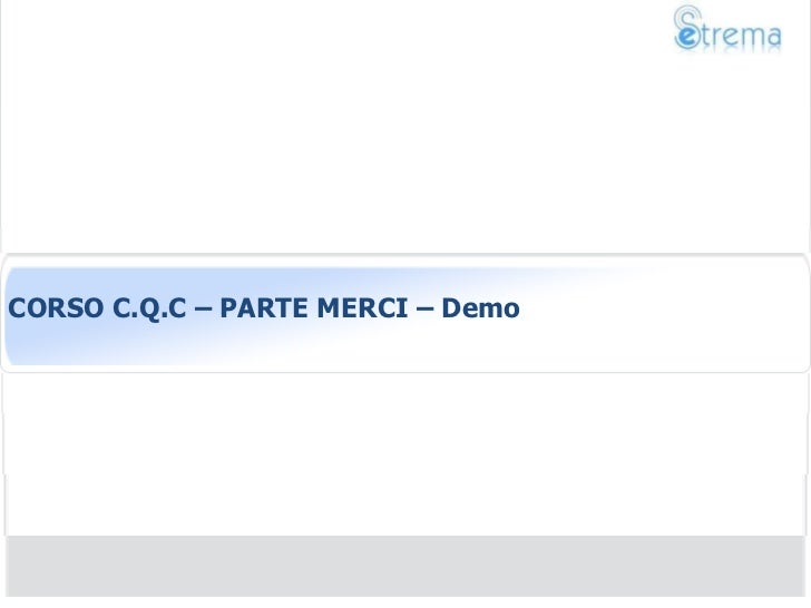 CORSO C.Q.C – PARTE MERCI – Demo