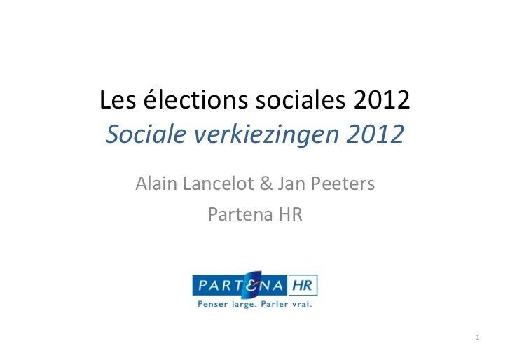 Les élections sociales 2012 Sociale verkiezingen 2012 Alain Lancelot & Jan Peeters Partena HR