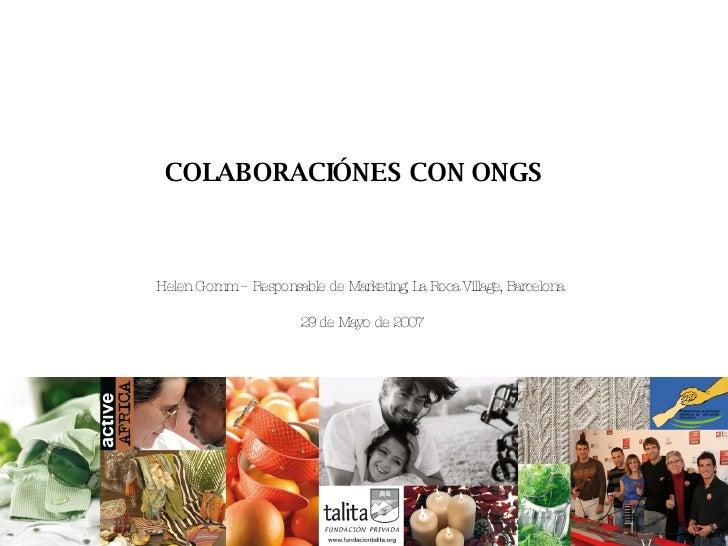 COLABORACIÓNES CON ONGS   Helen Gomm – Responsable de Marketing, La Roca Village, Barcelona  29 de Mayo de 2007